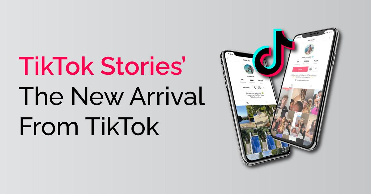 TikTok Stories The New Arrival From TikTok